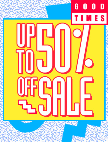 Good Times: Up to 50% off sale