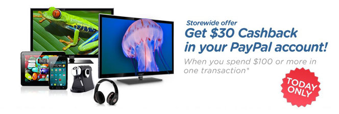 Storewide offer. Get $30 Cashback in your PayPal account! When you spend $100 or more in one transaction. Today only.